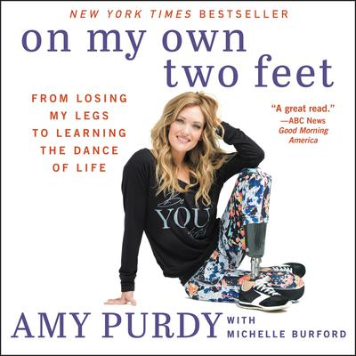 On My Own Two Feet: From Losing My Legs to Learning the Dance of Life Audiobook, by Amy Purdy