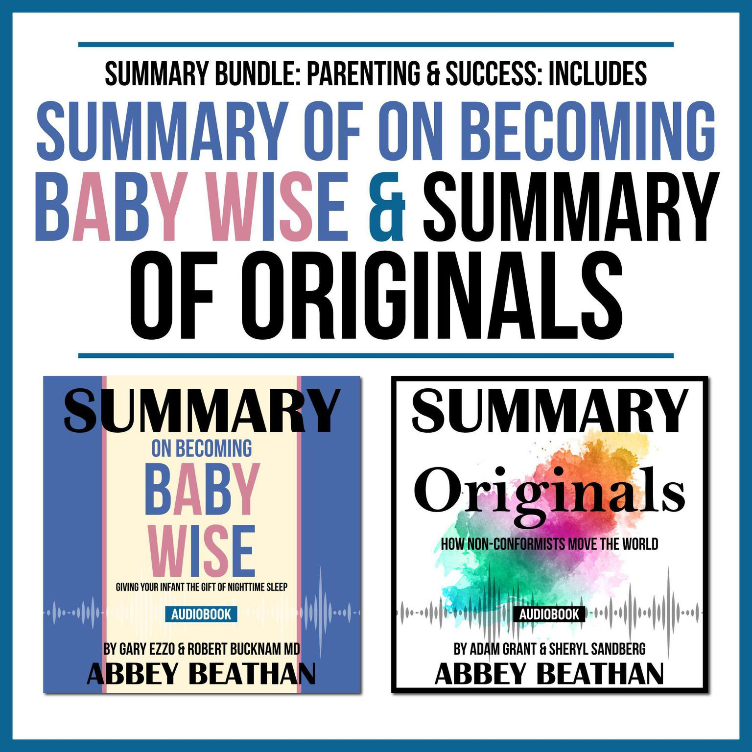 Summary Bundle: Parenting & Success: Includes Summary of On Becoming Baby Wise & Summary of Originals Audiobook, by Abbey Beathan