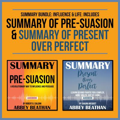 Summary Bundle: Influence & Life: Includes Summary of Pre-Suasion & Summary of Present Over Perfect Audiobook, by