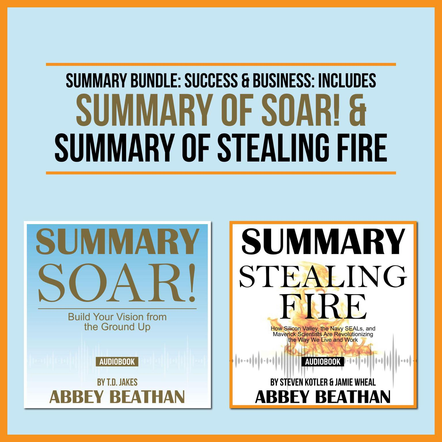 Summary Bundle: Success & Business: Includes Summary of Soar! & Summary of Stealing Fire Audiobook, by Abbey Beathan