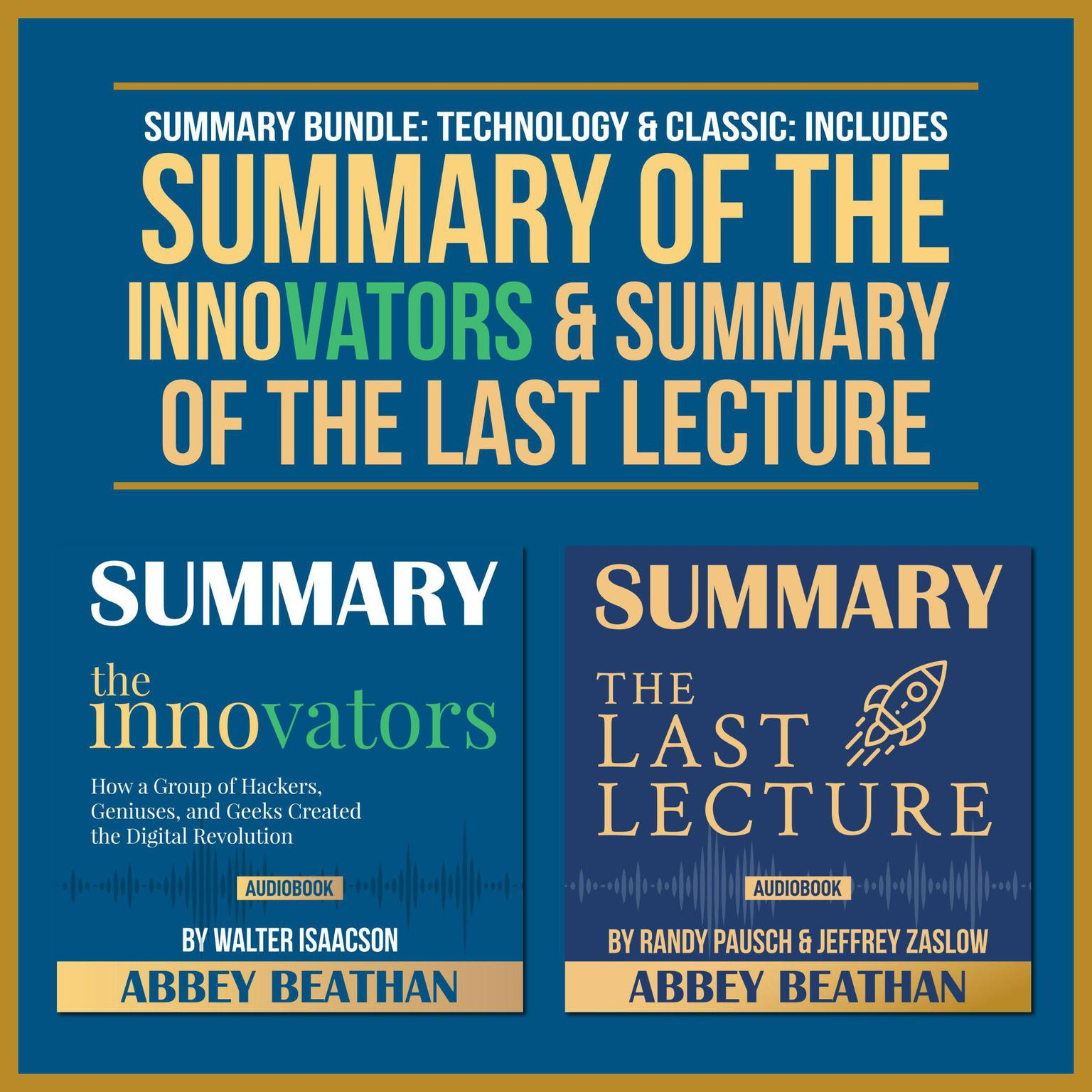 Summary Bundle: Technology & Classic: Includes Summary of The Innovators & Summary of The Last Lecture Audiobook, by Abbey Beathan