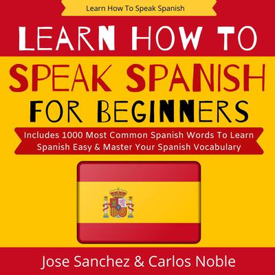 Learn How to Speak Spanish Audiobook, by Carlos Noble