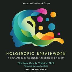 Holotropic Breathwork: A New Approach to Self-Exploration and Therapy Audiobook, by Christina Grof, Stanislav Grof