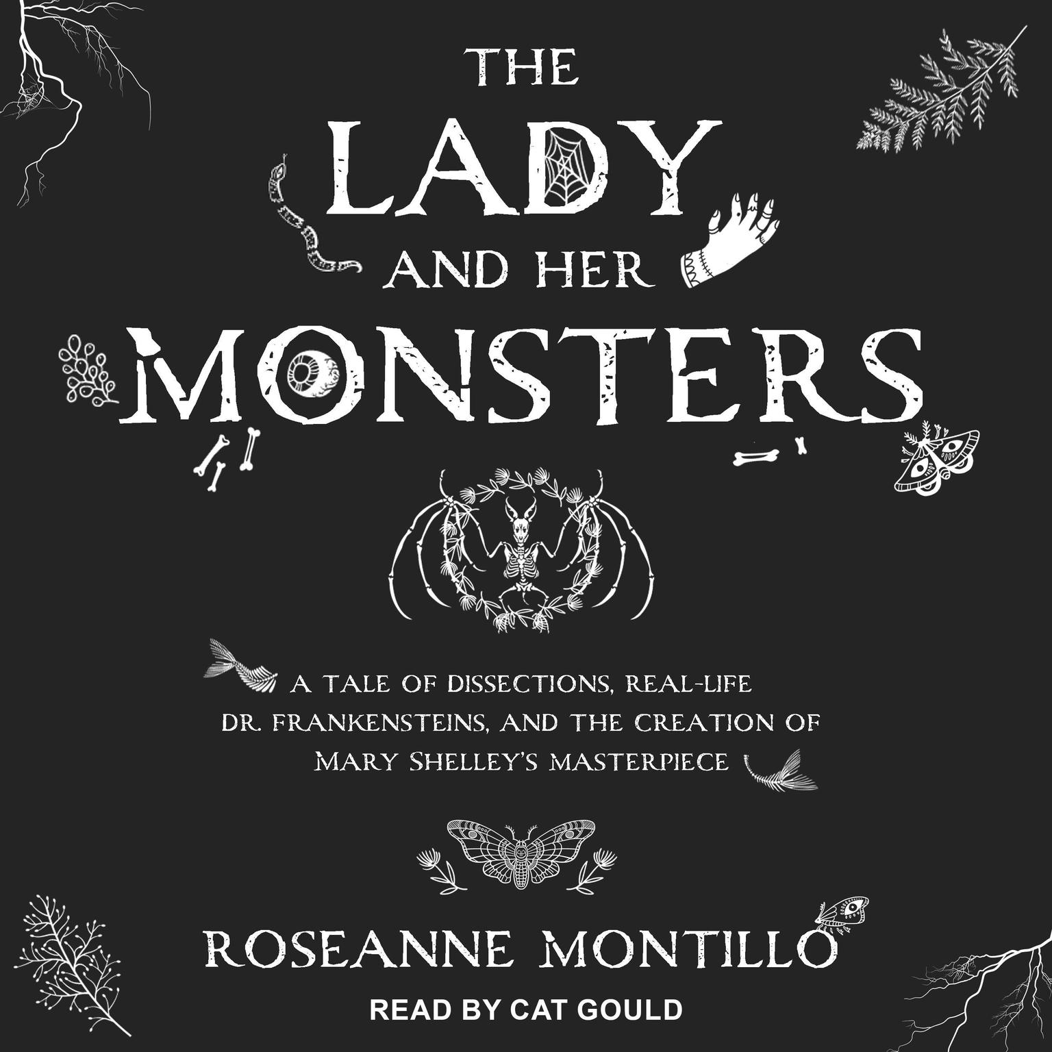 Printable The Lady and Her Monsters: A Tale of Dissections, Real-Life Dr. Frankensteins, and the Creation of Mary Shelley's Masterpiece Audiobook Cover Art