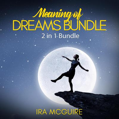 Meaning of Dreams Bundle: 2 in 1 Bundle, Dream Book and Dreams Audiobook, by Ira McGuire