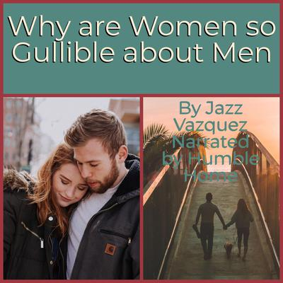 Why are Women So Gullible about Men Audiobook, by Jazz Vazquez