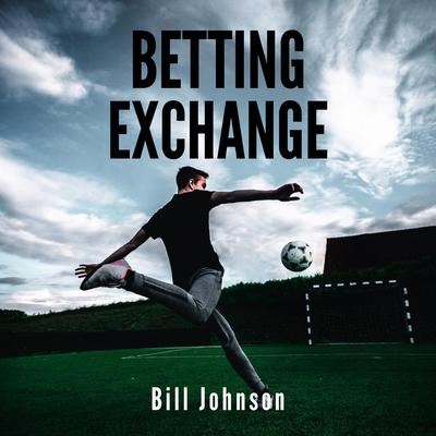 Betting Exchange: Strategies to Win with Sports Bets Audiobook, by Bill Johnson