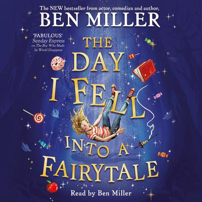 The Day I Fell Into a Fairytale: The bestselling classic adventure Audiobook, by Ben Miller
