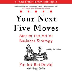 Your Next Five Moves: Master the Art of Business Strategy Audiobook, by Patrick Bet-David
