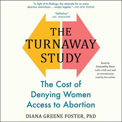 The Turnaway Study: Ten Years, a Thousand Women, and the Consequences of Having—or Being Denied—an Abortion Audiobook, by Diana Greene Foster