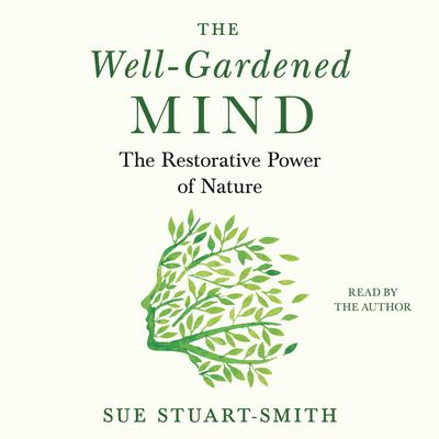 The Well-Gardened Mind: The Restorative Power of Nature Audiobook, by