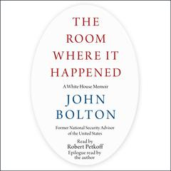 The Room Where It Happened: A White House Memoir Audiobook, by John Bolton