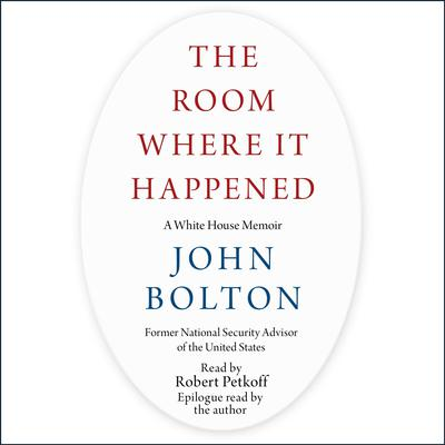 The Room Where It Happened: A White House Memoir Audiobook, by John Bolton
