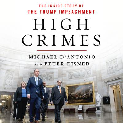 High Crimes: The Corruption, Impunity, and Impeachment of Donald Trump Audiobook, by Michael D'Antonio
