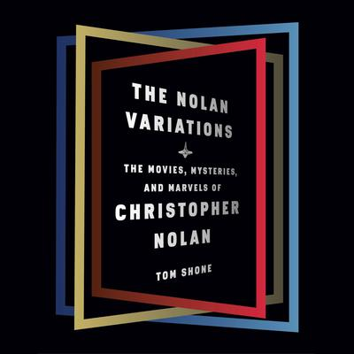 The Nolan Variations: The Movies, Mysteries, and Marvels of Christopher Nolan Audiobook, by Tom Shone