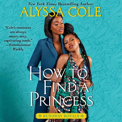 How to Find a Princess: Runaway Royals Audiobook, by Alyssa Cole