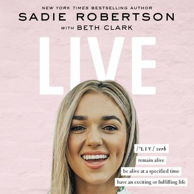 Live: remain alive, be alive at a specified time, have an exciting or fulfilling life Audiobook, by Sadie Robertson