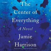 The Center of Everything: A Novel Audiobook, by Jamie Harrison