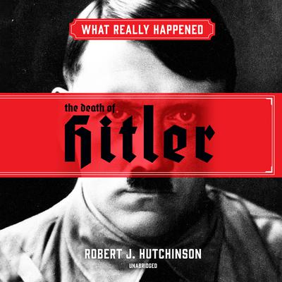 What Really Happened: The Death of Hitler Audiobook, by Robert J. Hutchinson