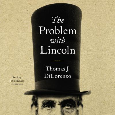 The Problem with Lincoln Audiobook, by Thomas J. DiLorenzo