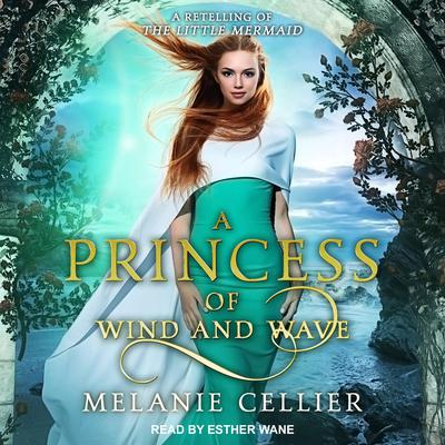 A Princess of Wind and Wave: A Retelling of The Little Mermaid Audiobook, by Melanie Cellier