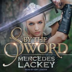 By the Sword Audiobook, by Mercedes Lackey