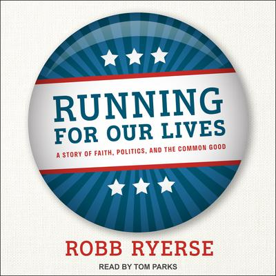 Running for Our Lives: A Story of Faith, Politics, and the Common Good Audiobook, by Robb Ryerse