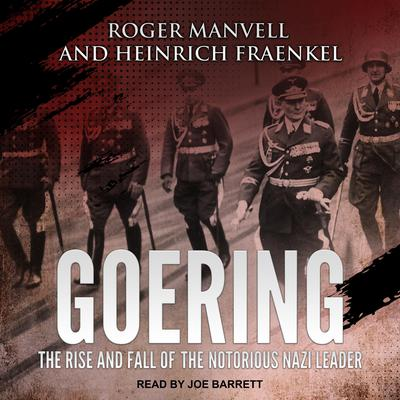 Goering: The Rise and Fall of the Notorious Nazi Leader Audiobook, by