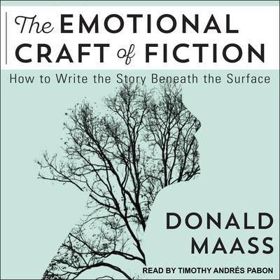 The Emotional Craft of Fiction: How to Write the Story Beneath the Surface Audiobook, by