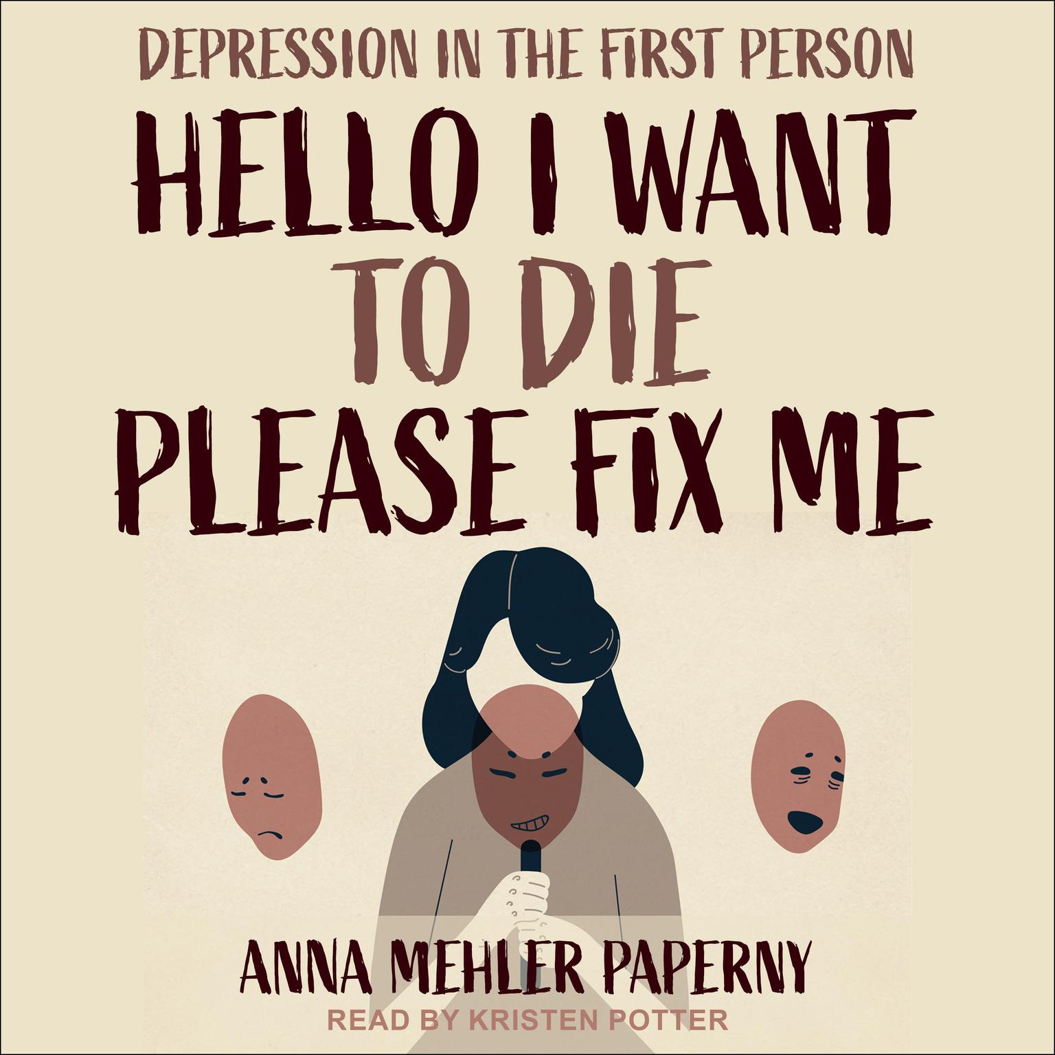 Hello I Want to Die Please Fix Me: Depression in the First Person Audiobook, by Anna Mehler Paperny