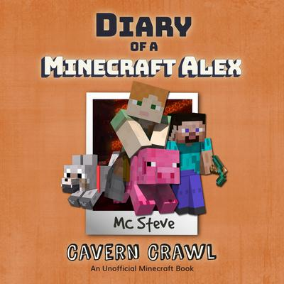 Diary of a Minecraft Alex Book 3: Cavern Crawl (An Unofficial Minecraft Diary Book) Audiobook, by