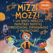 MIZZI MOZZI Y LAS MAMUTIKAS PELUDITAS DE LA LUNITA-MINUCITA ENREDEDADAS, ENMARAÑADAS MALGASTADAS