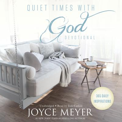 Quiet Times with God Devotional: 365 Daily Inspirations Audiobook, by Joyce Meyer