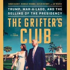 The Grifter's Club: Trump, Mar-a-Lago, and the Selling of the Presidency Audiobook, by Caitlin Ostroff, Jay Weaver, Nicholas Nehamas, Sarah Blaskey