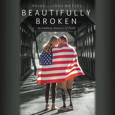 Beautifully Broken: An Unlikely Journey of Faith Audiobook, by Josh Wetzel