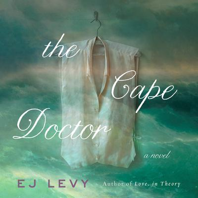The Cape Doctor: A Novel Audiobook, by E. J. Levy