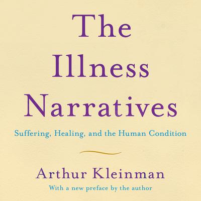 The Illness Narratives: Suffering, Healing, And The Human Condition Audiobook, by Arthur Kleinman