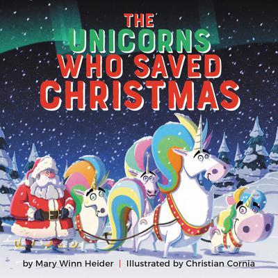 The Unicorns Who Saved Christmas Audiobook, by Mary Winn Heider