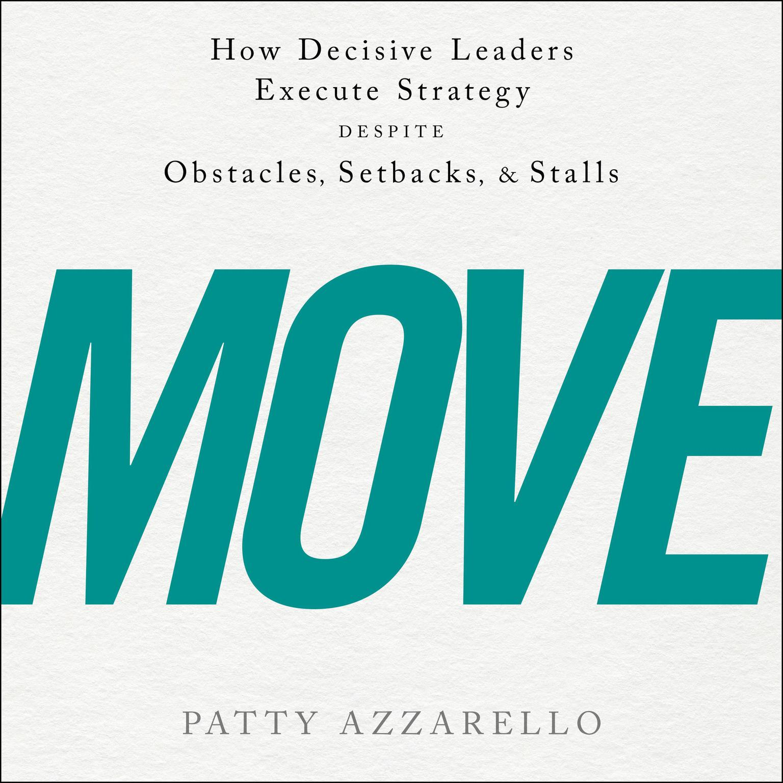 Printable Move: How Decisive Leaders Execute Strategy Despite Obstacles, Setbacks, and Stalls Audiobook Cover Art