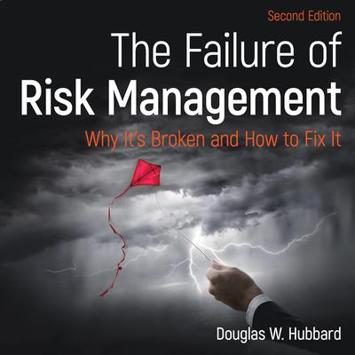 The Failure of Risk Management: Why Its Broken and How to Fix It 2nd Edition Audiobook, by Douglas W. Hubbard