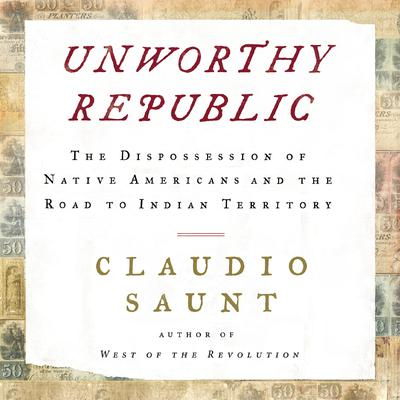 Unworthy Republic: The Dispossession of Native Americans and the Road to Indian Territory Audiobook, by