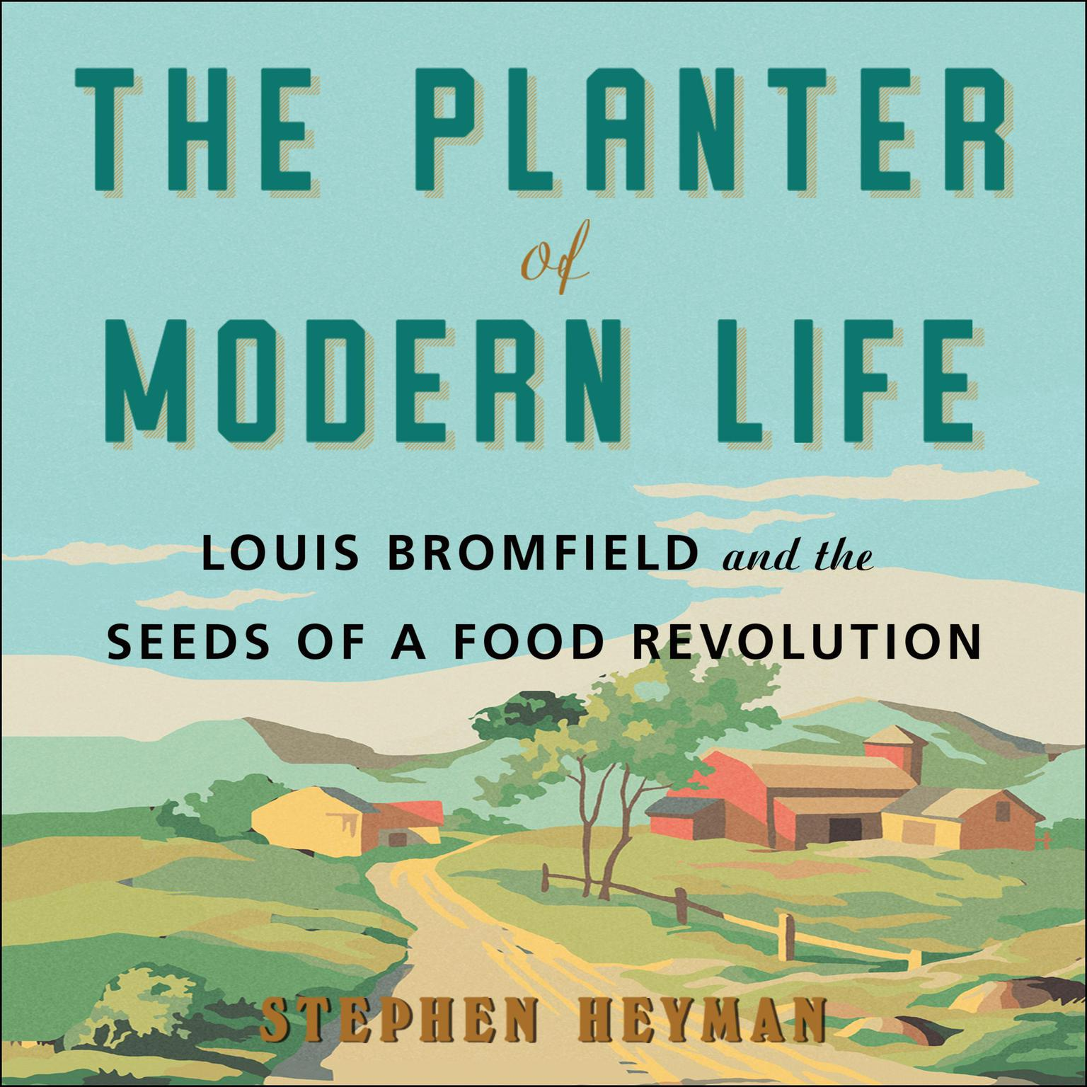 The Planter of Modern Life: Louis Bromfield and the Seeds of a Food Revolution Audiobook, by Stephen Heyman