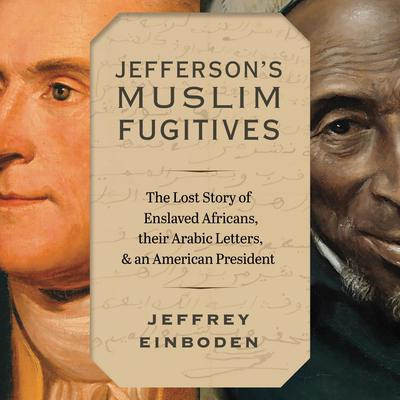 Jefferson's Muslim Fugitives: The Lost Story of Enslaved Africans, their Arabic Letters, and an American President Audiobook, by