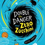 Double the Danger and Zero Zucchini Audiobook, by Betsy Uhrig
