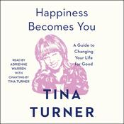 Happiness Becomes You: A Guide to Changing Your Life for Good Audiobook, by Tina Turner
