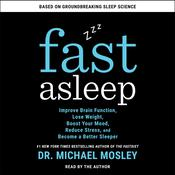 Fast Asleep: Improve Brain Function, Lose Weight, Boost Your Mood, Reduce Stress, and Become a Better Sleeper Audiobook, by Michael Mosley