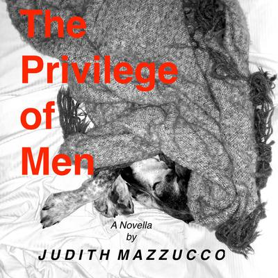 The Privilege of Men Audiobook, by Judith Mazzucco
