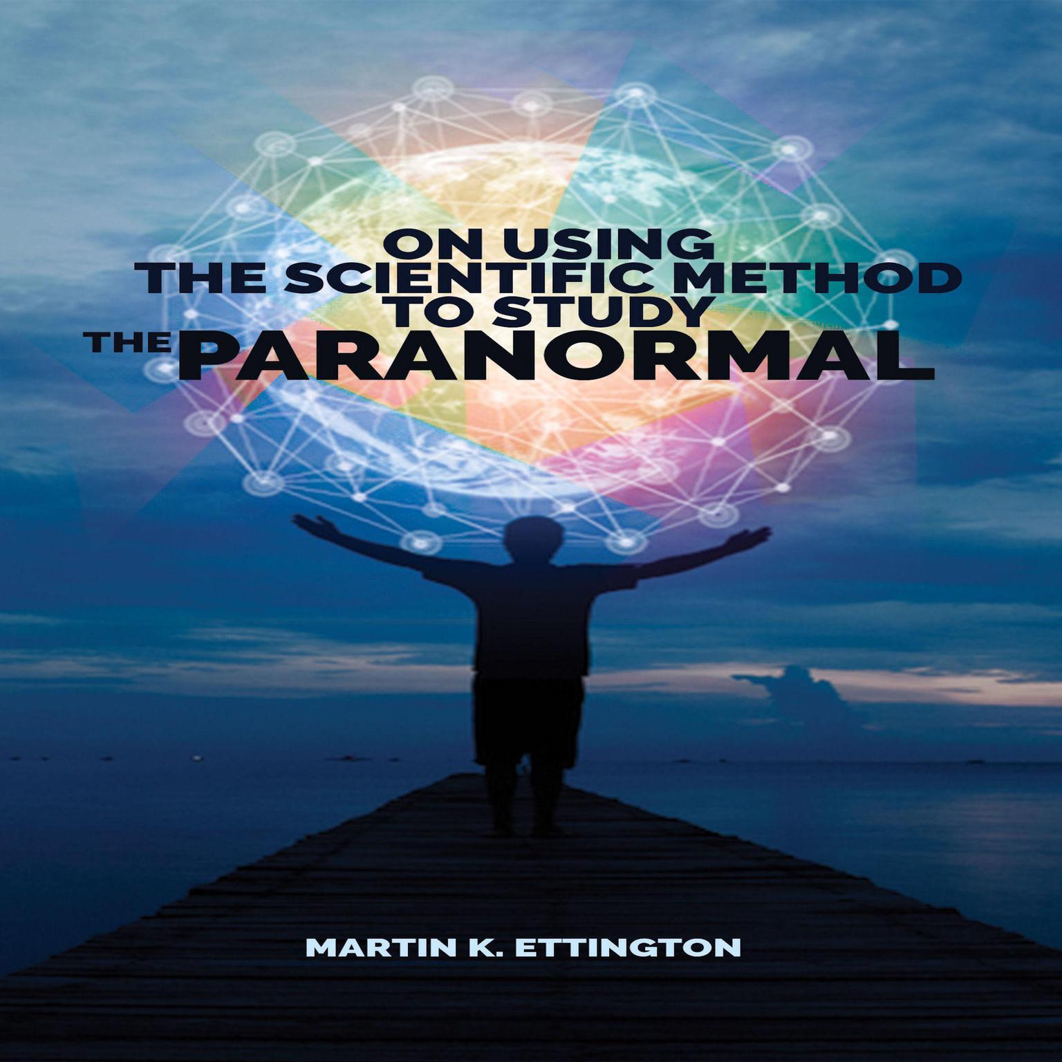 On Using Scientific Method to Study the Paranormal Audiobook, by Martin K. Ettington