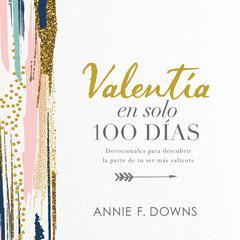 Valentía en solo 100 días: Devocionales para descubrir la parte de tu ser más valiente (100 Days to Brave, Spanish Edition) Audiobook, by Annie F. Downs