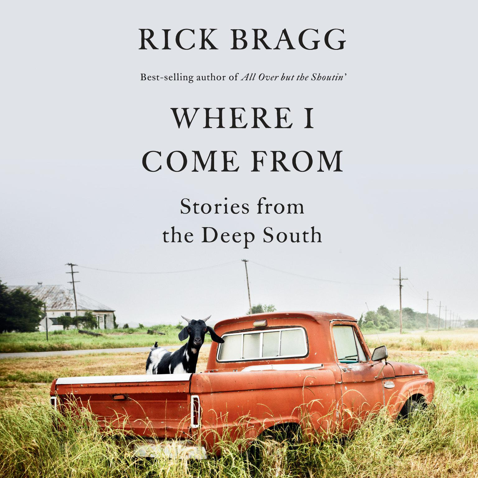 Where I Come From: Stories from the Deep South Audiobook, by Rick Bragg